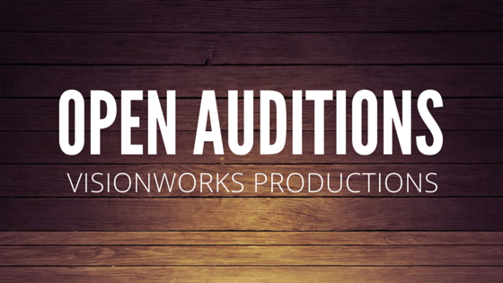Visionworks Productions Open Auditions
